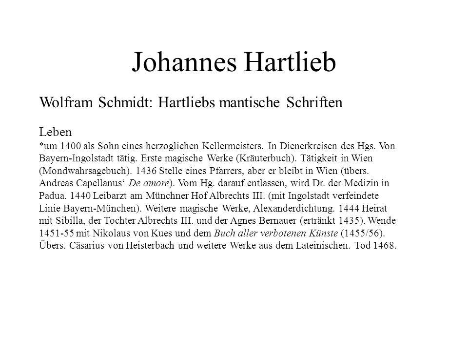 Johannes Hartlieb Wolfram Schmidt: Hartliebs mantische Schriften Leben *um 1400 als Sohn eines herzoglichen Kellermeisters. In Dienerkreisen des Hgs.