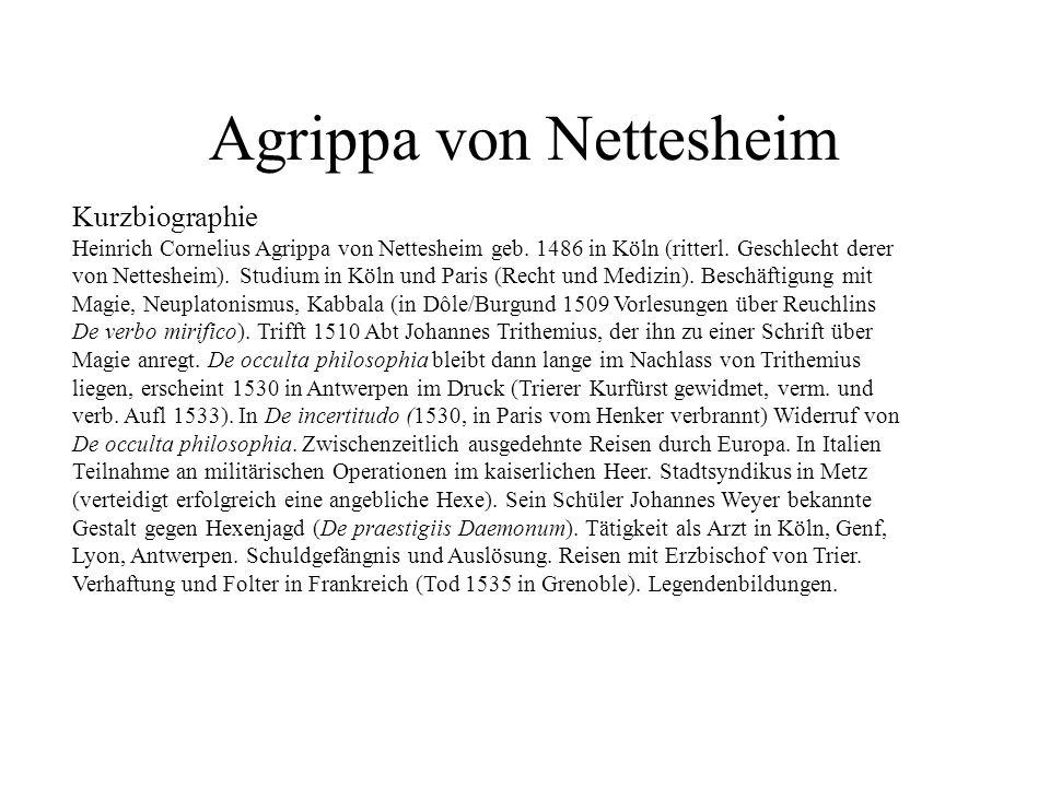 Agrippa von Nettesheim Kurzbiographie Heinrich Cornelius Agrippa von Nettesheim geb. 1486 in Köln (ritterl. Geschlecht derer von Nettesheim). Studium