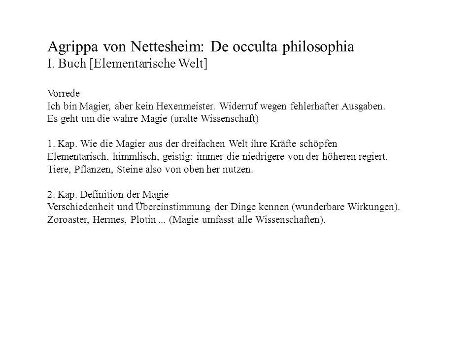 Agrippa von Nettesheim: De occulta philosophia I. Buch [Elementarische Welt] Vorrede Ich bin Magier, aber kein Hexenmeister. Widerruf wegen fehlerhaft