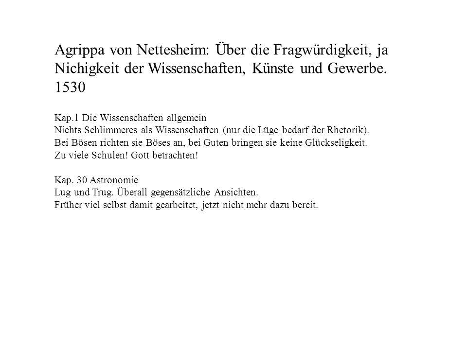Agrippa von Nettesheim: Über die Fragwürdigkeit, ja Nichigkeit der Wissenschaften, Künste und Gewerbe. 1530 Kap.1 Die Wissenschaften allgemein Nichts