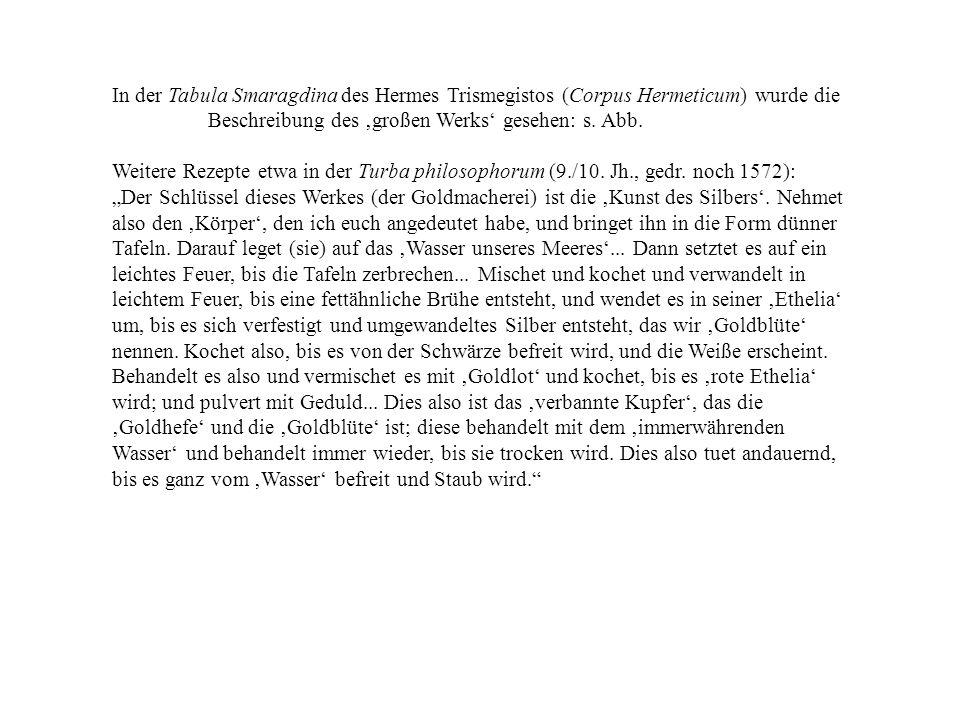 In der Tabula Smaragdina des Hermes Trismegistos (Corpus Hermeticum) wurde die Beschreibung des großen Werks gesehen: s. Abb. Weitere Rezepte etwa in