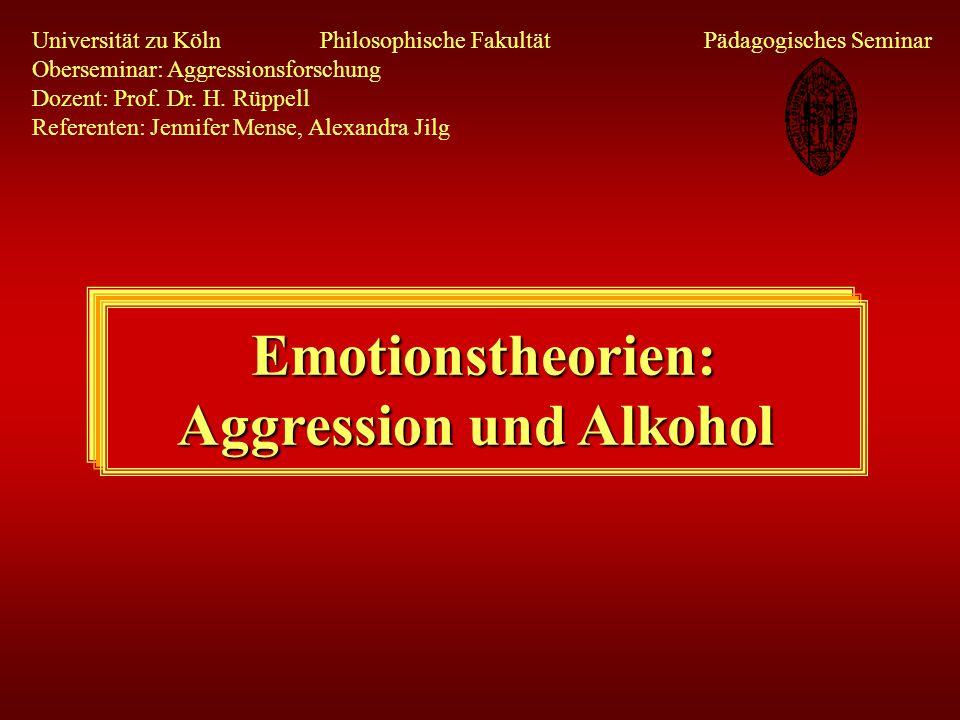 Emotionstheorien: Aggression und Alkohol Universität zu Köln Philosophische Fakultät Pädagogisches Seminar Oberseminar: Aggressionsforschung Dozent: P