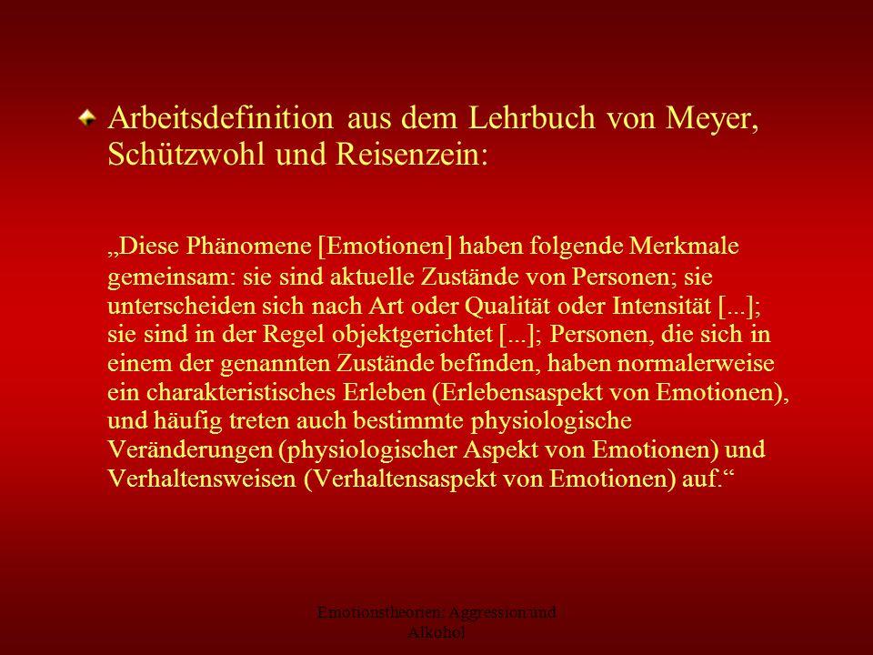 Emotionstheorien: Aggression und Alkohol Arbeitsdefinition aus dem Lehrbuch von Meyer, Schützwohl und Reisenzein: Diese Phänomene [Emotionen] haben fo