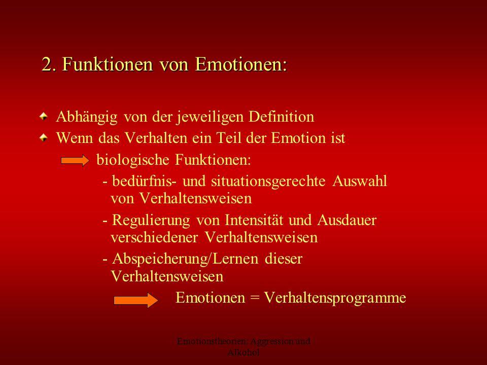 Emotionstheorien: Aggression und Alkohol 2. Funktionen von Emotionen: Abhängig von der jeweiligen Definition Wenn das Verhalten ein Teil der Emotion i
