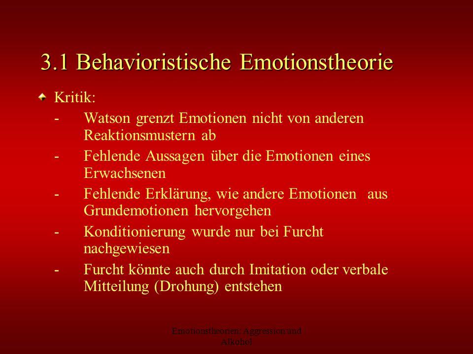 Emotionstheorien: Aggression und Alkohol 3.1 Behavioristische Emotionstheorie Kritik: -Watson grenzt Emotionen nicht von anderen Reaktionsmustern ab -