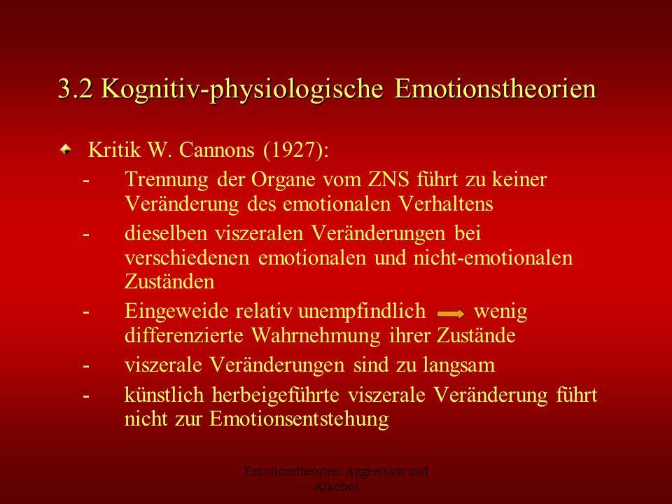 Emotionstheorien: Aggression und Alkohol 3.2 Kognitiv-physiologische Emotionstheorien Kritik W. Cannons (1927): -Trennung der Organe vom ZNS führt zu