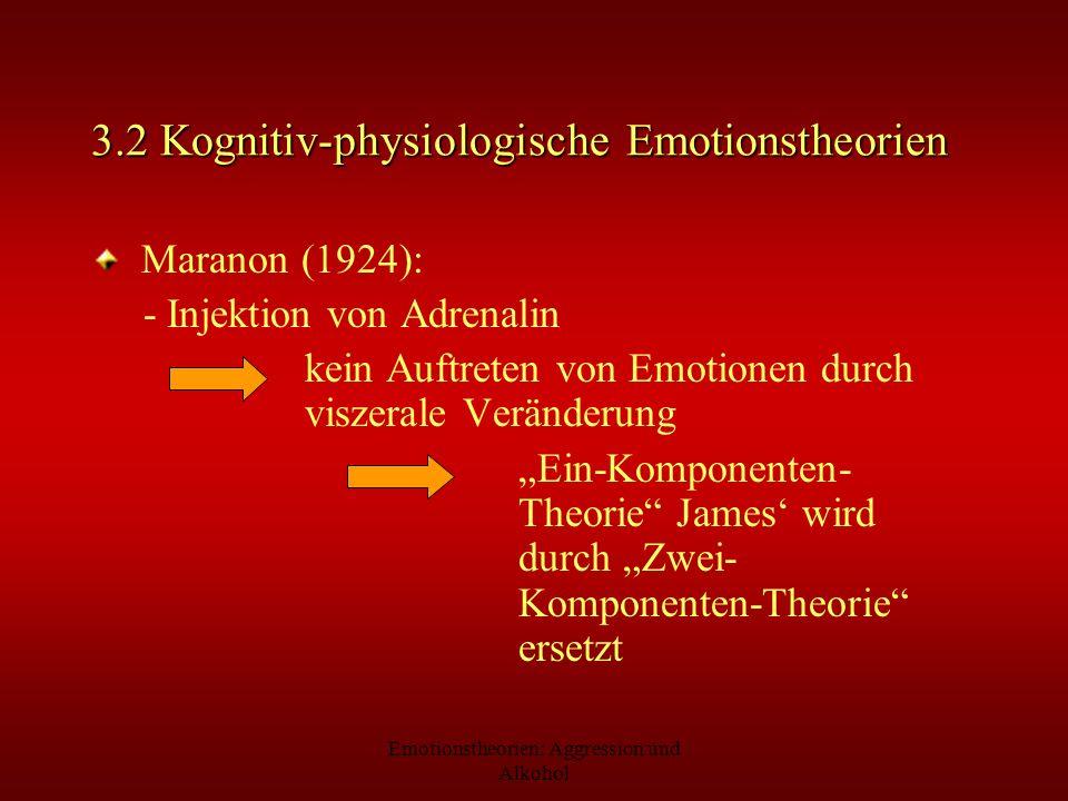 Emotionstheorien: Aggression und Alkohol 3.2 Kognitiv-physiologische Emotionstheorien Maranon (1924): - Injektion von Adrenalin kein Auftreten von Emo
