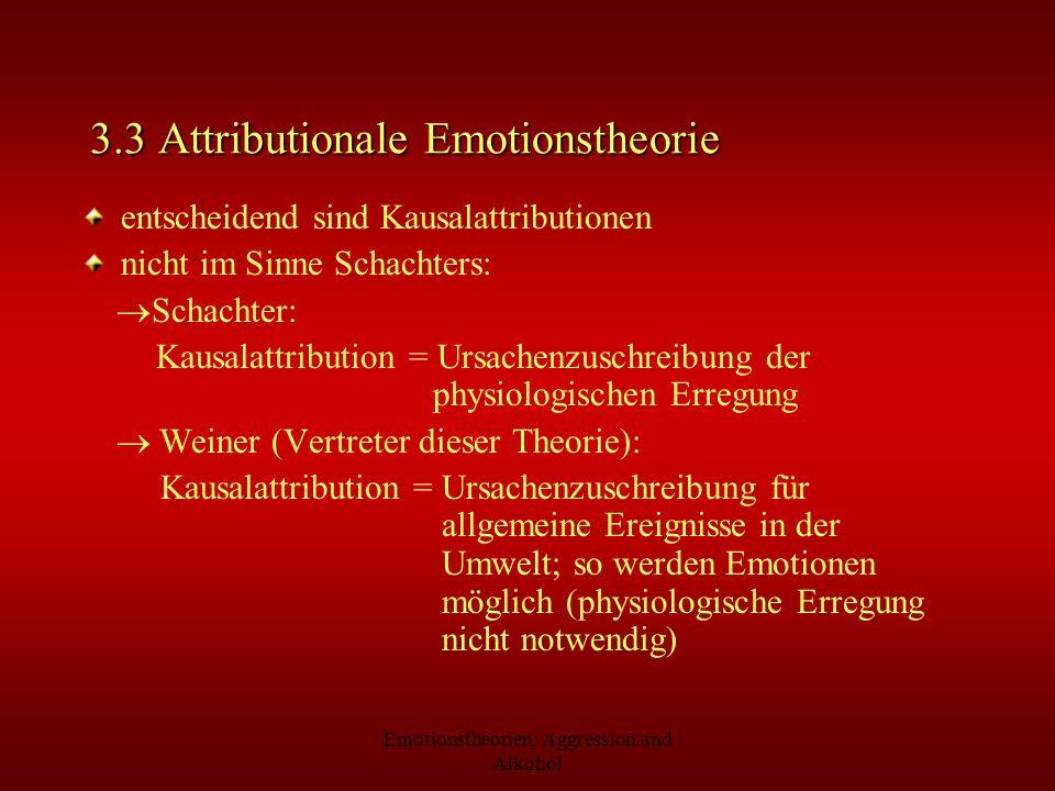 Emotionstheorien: Aggression und Alkohol 3.3 Attributionale Emotionstheorie entscheidend sind Kausalattributionen nicht im Sinne Schachters: Schachter