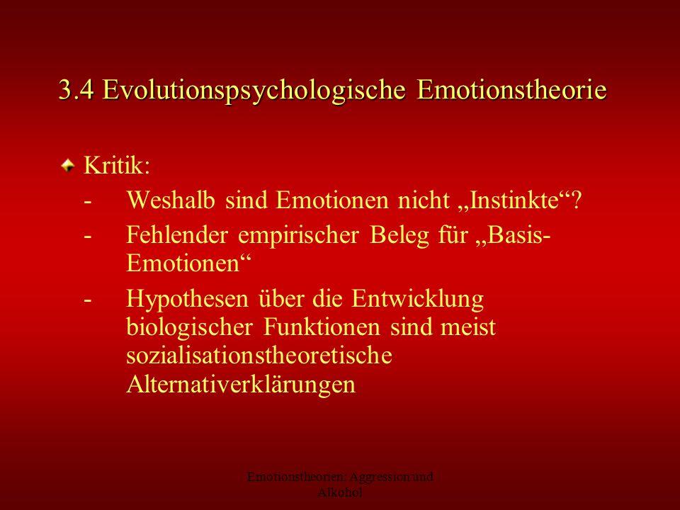 Emotionstheorien: Aggression und Alkohol 3.4 Evolutionspsychologische Emotionstheorie Kritik: -Weshalb sind Emotionen nicht Instinkte? -Fehlender empi