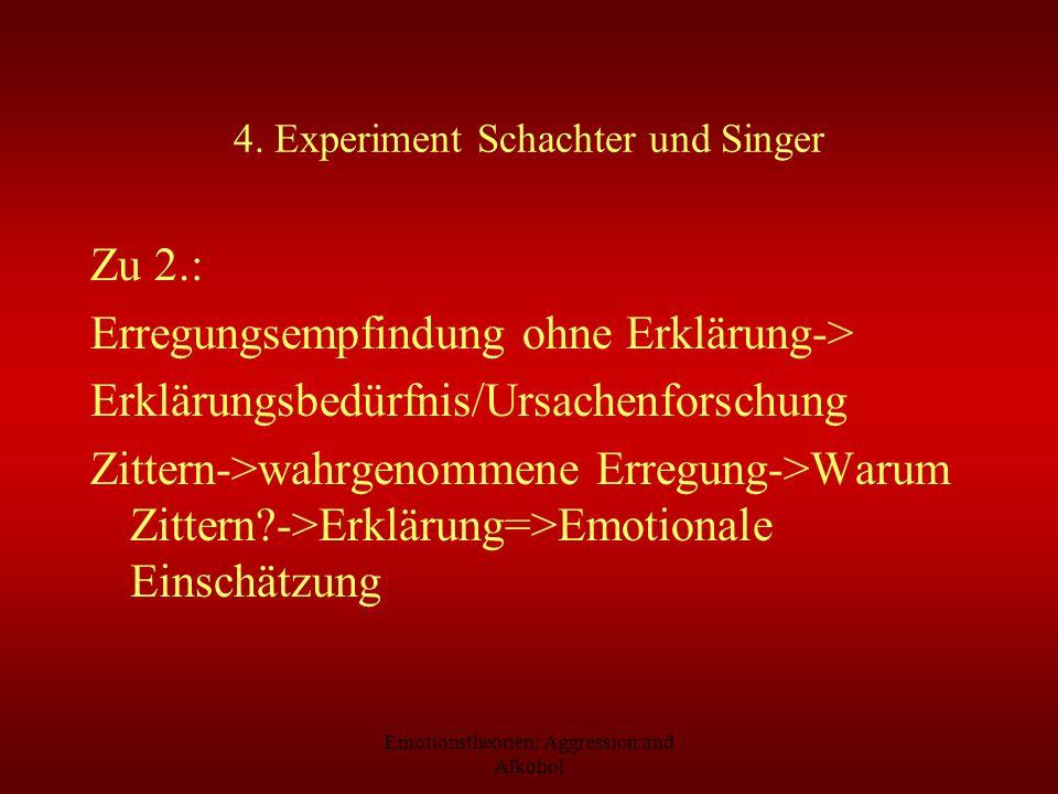 Emotionstheorien: Aggression und Alkohol 4. Experiment Schachter und Singer Zu 2.: Erregungsempfindung ohne Erklärung-> Erklärungsbedürfnis/Ursachenfo
