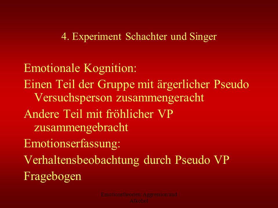 Emotionstheorien: Aggression und Alkohol 4. Experiment Schachter und Singer Emotionale Kognition: Einen Teil der Gruppe mit ärgerlicher Pseudo Versuch