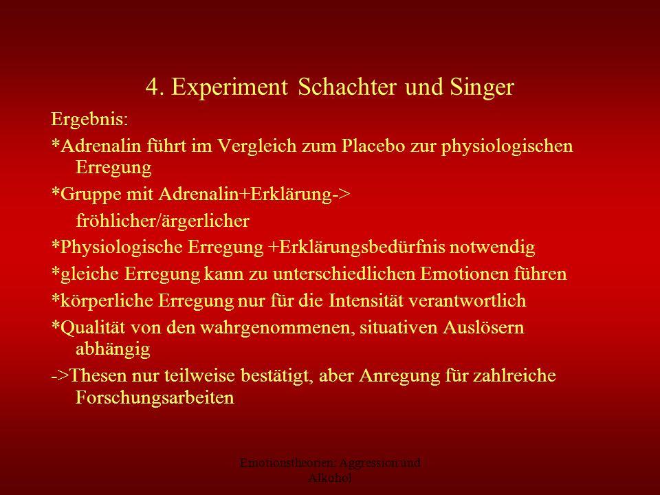 Emotionstheorien: Aggression und Alkohol 4. Experiment Schachter und Singer Ergebnis: *Adrenalin führt im Vergleich zum Placebo zur physiologischen Er