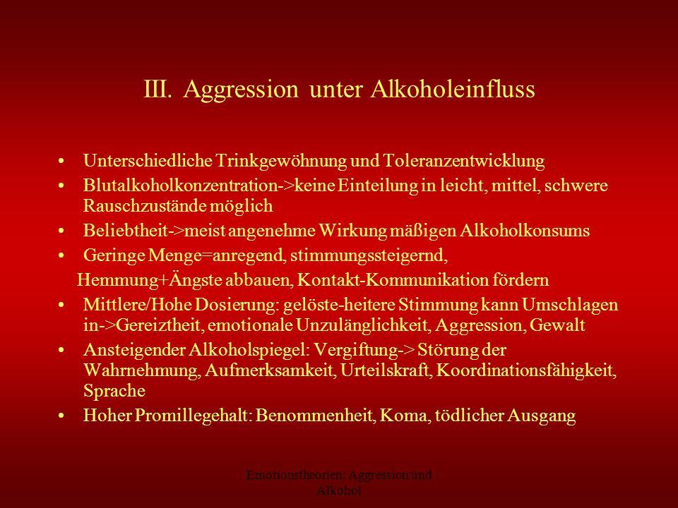 Emotionstheorien: Aggression und Alkohol III. Aggression unter Alkoholeinfluss Unterschiedliche Trinkgewöhnung und Toleranzentwicklung Blutalkoholkonz