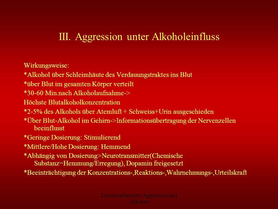 Emotionstheorien: Aggression und Alkohol III. Aggression unter Alkoholeinfluss Wirkungsweise: *Alkohol über Schleimhäute des Verdauungstraktes ins Blu