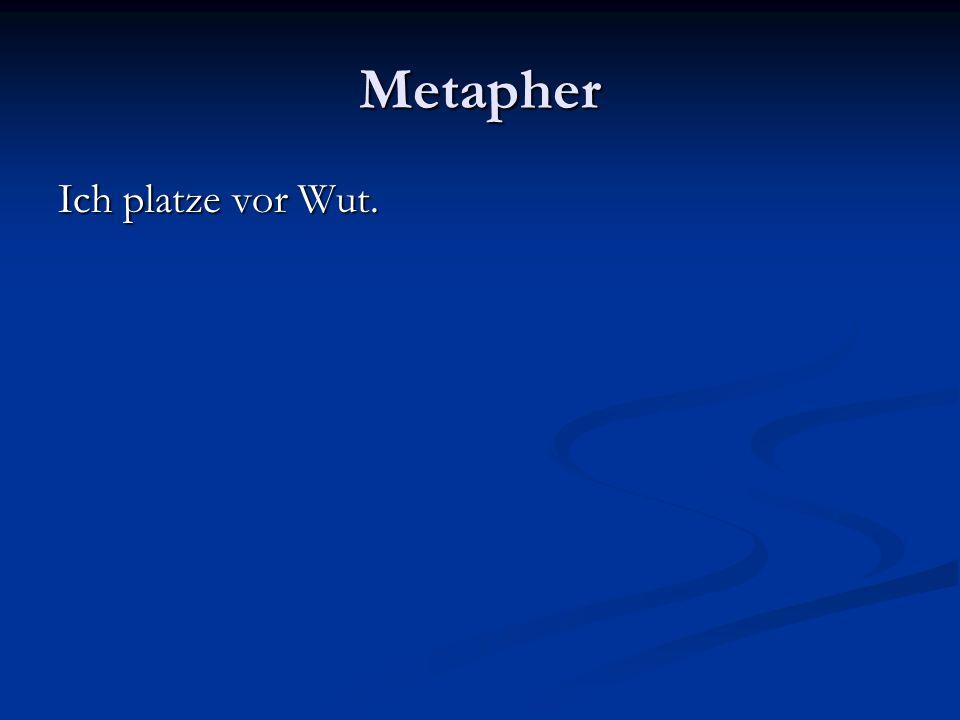 Metapher Ich platze vor Wut.
