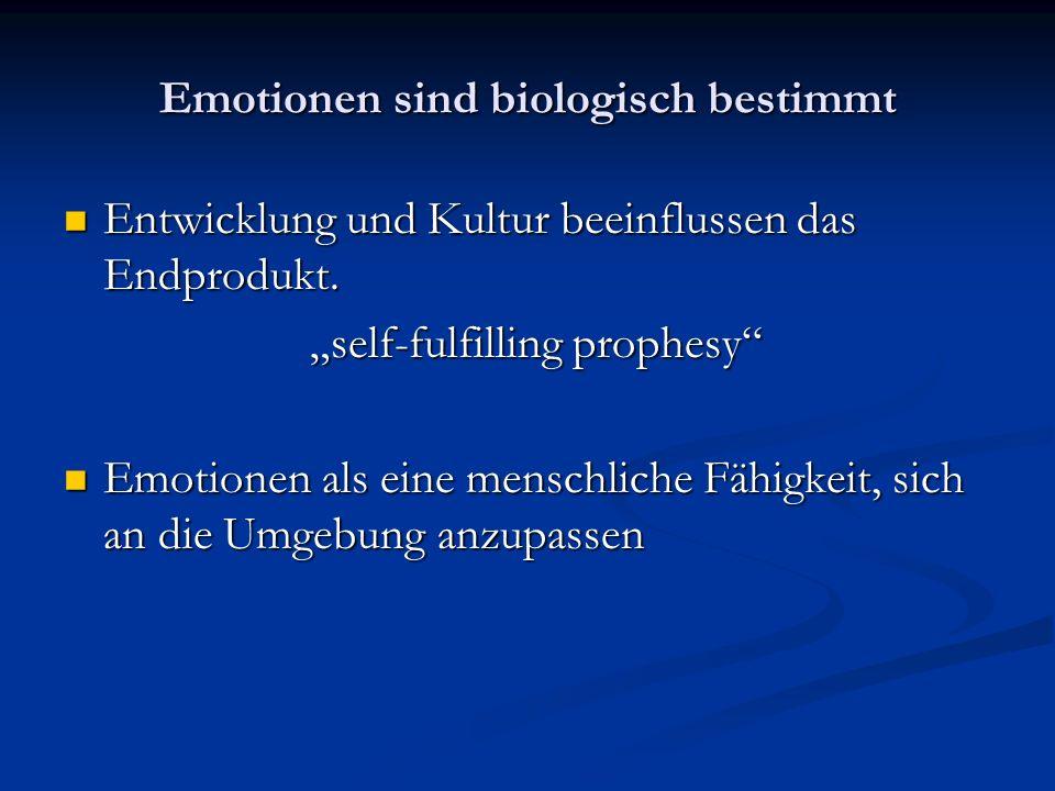 Emotionen sind biologisch bestimmt Entwicklung und Kultur beeinflussen das Endprodukt. Entwicklung und Kultur beeinflussen das Endprodukt. self-fulfil