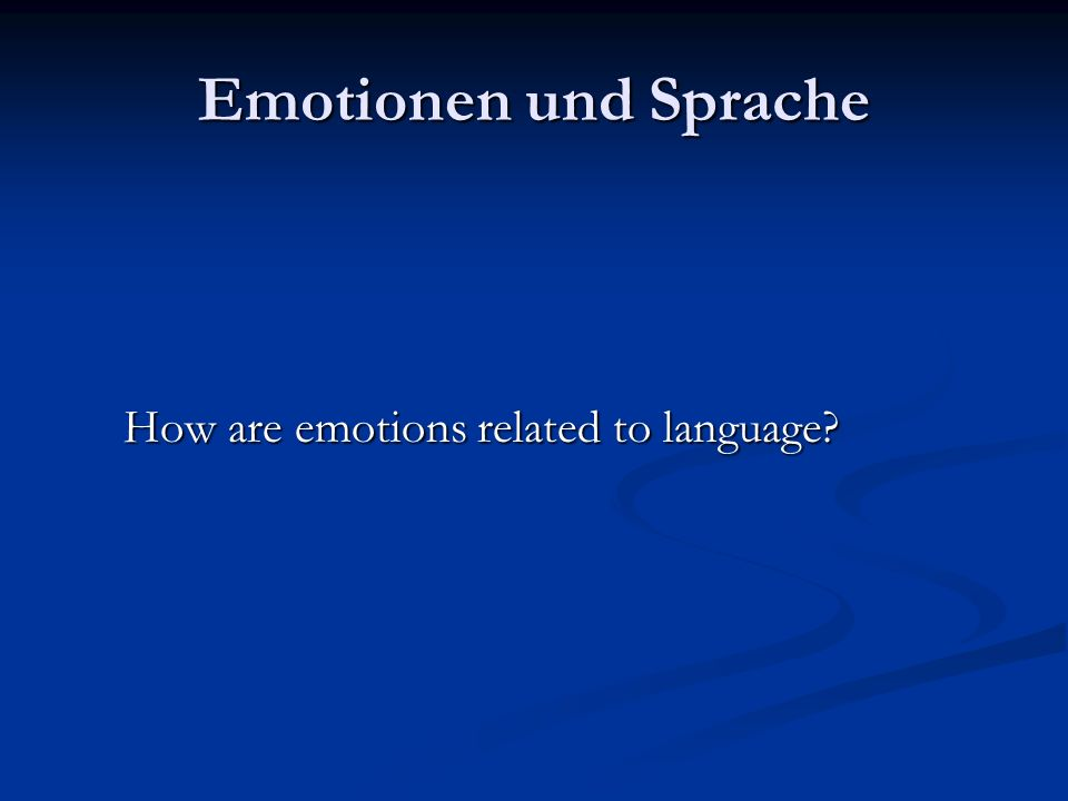 Emotionen und Sprache How are emotions related to language How are emotions related to language