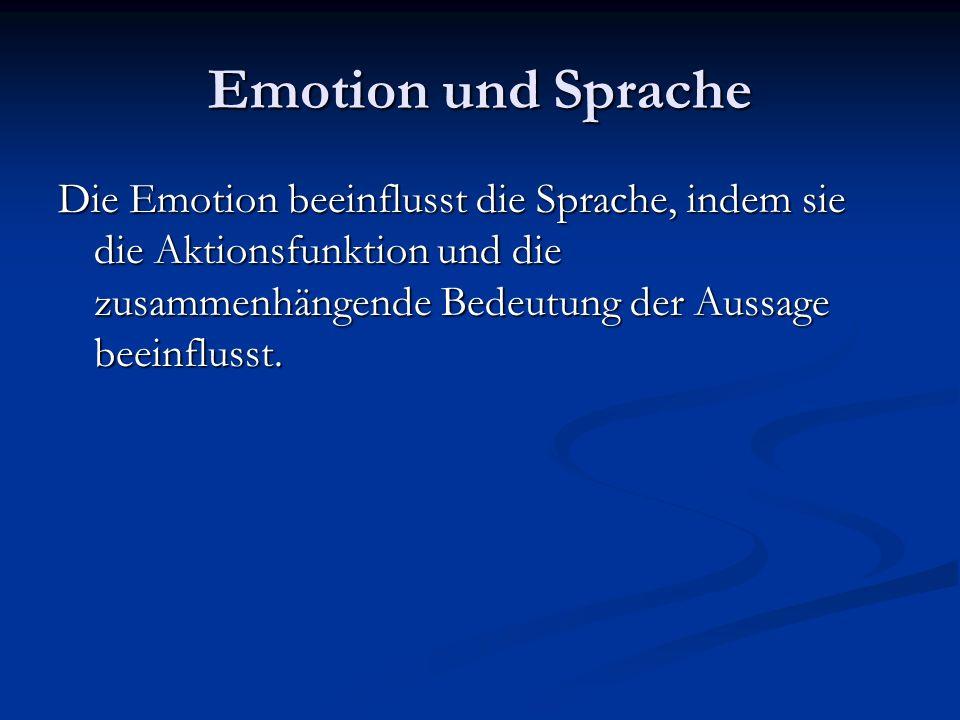 Emotion und Sprache Die Emotion beeinflusst die Sprache, indem sie die Aktionsfunktion und die zusammenhängende Bedeutung der Aussage beeinflusst.