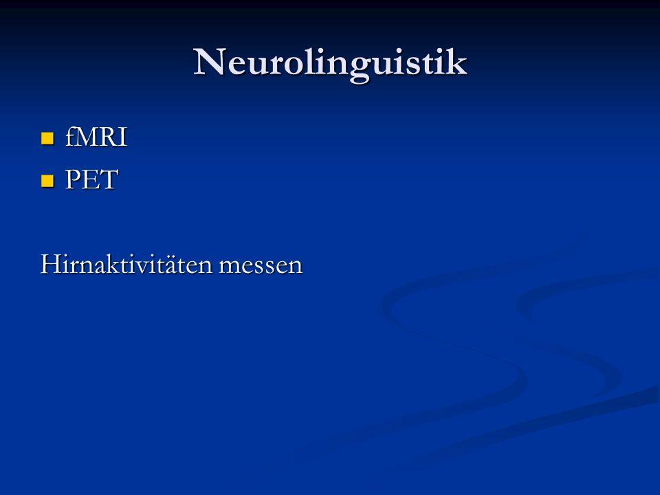 Neurolinguistik fMRI fMRI PET PET Hirnaktivitäten messen