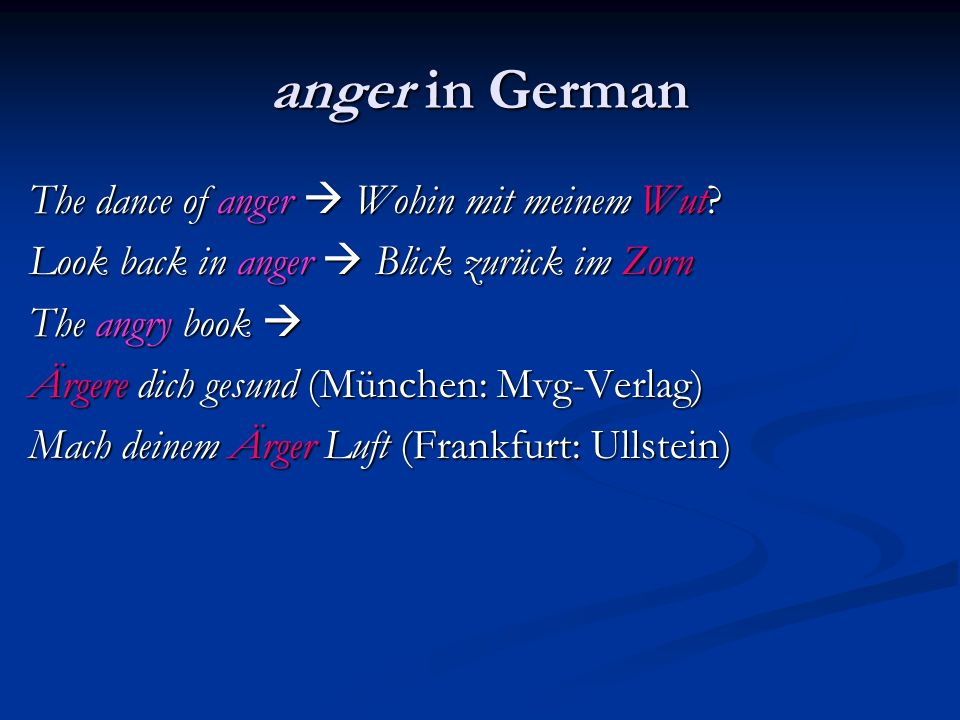 anger in German The dance of anger Wohin mit meinem Wut? Look back in anger Blick zurück im Zorn The angry book The angry book Ärgere dich gesund (Mün