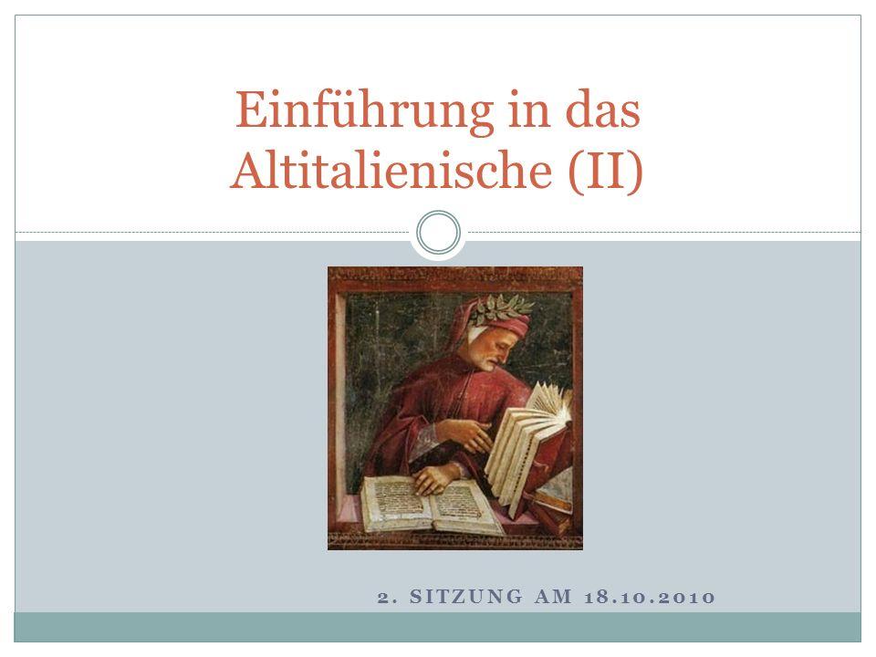 2. SITZUNG AM 18.10.2010 Einführung in das Altitalienische (II)