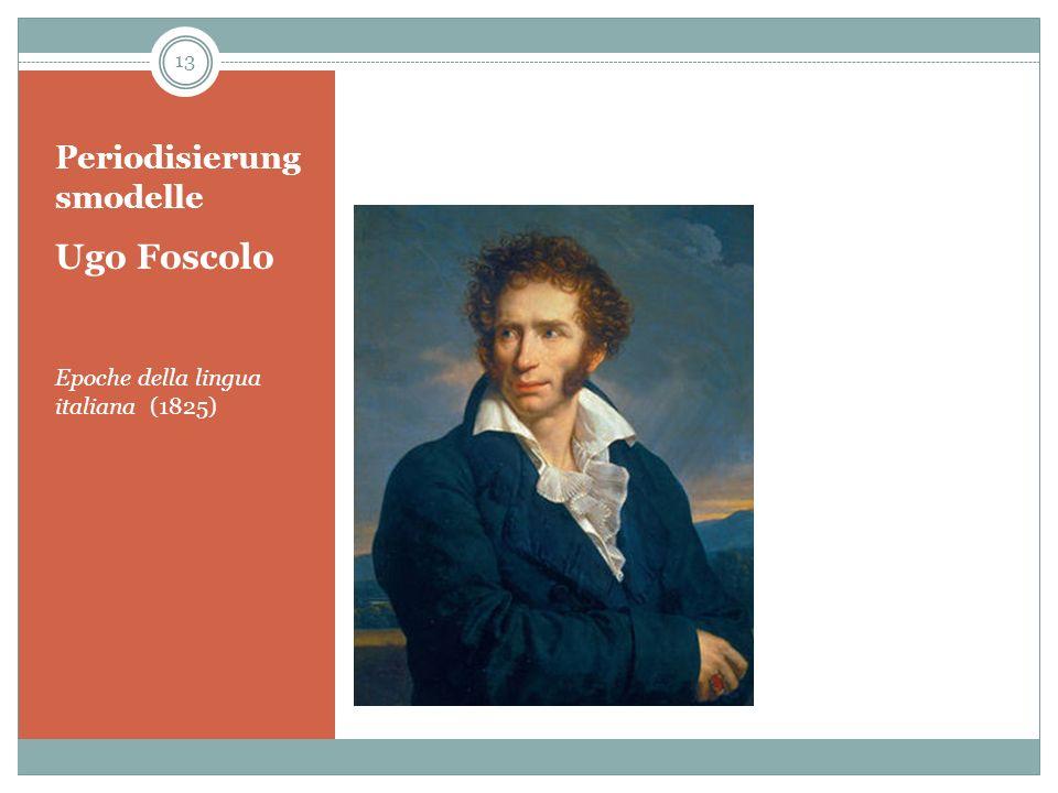 Periodisierung smodelle Ugo Foscolo Epoche della lingua italiana (1825) 13