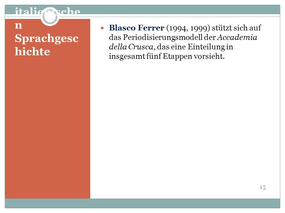 Die Etappen der italienische n Sprachgesc hichte Blasco Ferrer (1994, 1999) stützt sich auf das Periodisierungsmodell der Accademia della Crusca, das