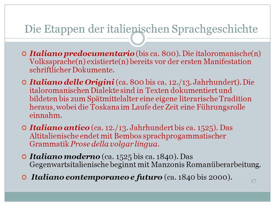 Die Etappen der italienischen Sprachgeschichte 17 Italiano predocumentario (bis ca. 800). Die italoromanische(n) Volkssprache(n) existierte(n) bereits