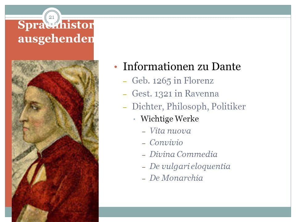 Sprachhistorisches Denken im ausgehenden Mittelalter: Dante Informationen zu Dante – Geb. 1265 in Florenz – Gest. 1321 in Ravenna – Dichter, Philosoph