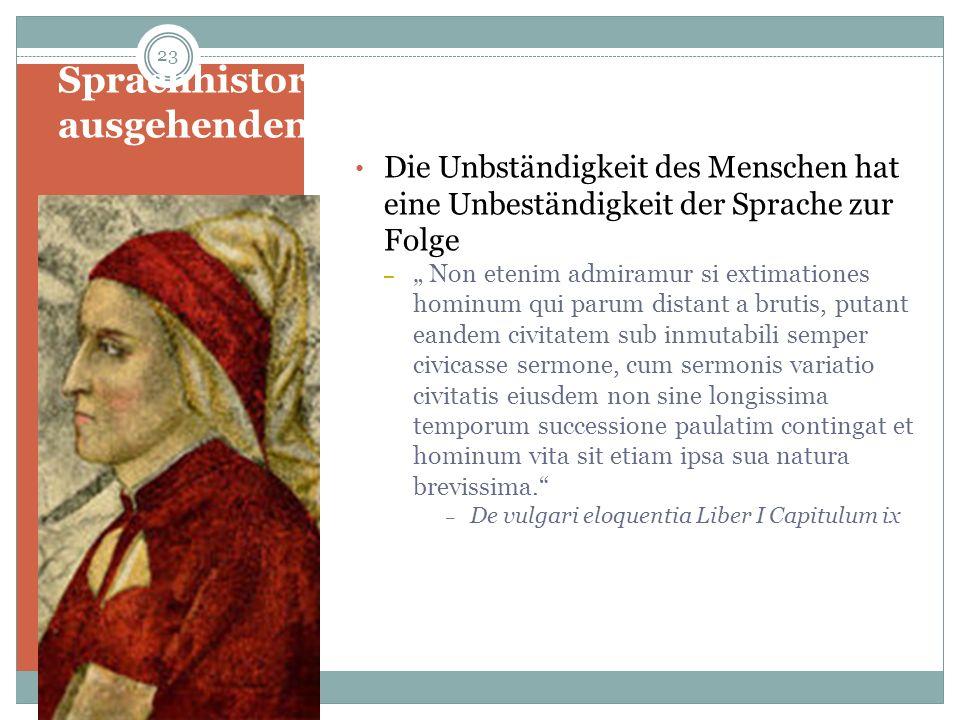 Sprachhistorisches Denken im ausgehenden Mittelalter: Dante Die Unbständigkeit des Menschen hat eine Unbeständigkeit der Sprache zur Folge – Non eteni