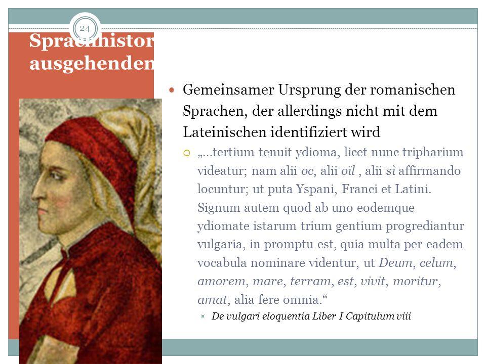 Sprachhistorisches Denken im ausgehenden Mittelalter: Dante Gemeinsamer Ursprung der romanischen Sprachen, der allerdings nicht mit dem Lateinischen i