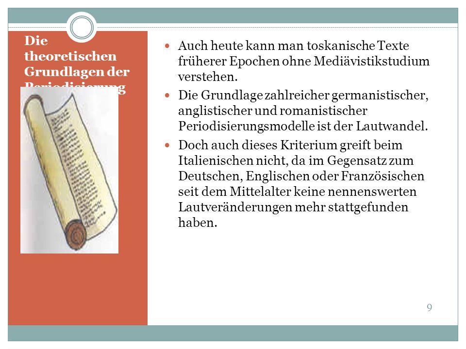 Die theoretischen Grundlagen der Periodisierung Auch heute kann man toskanische Texte früherer Epochen ohne Mediävistikstudium verstehen. Die Grundlag