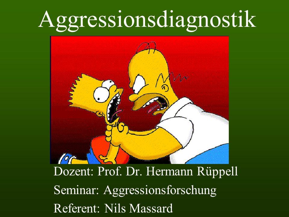 Aggressionsdiagnostik Dozent: Prof.Dr.