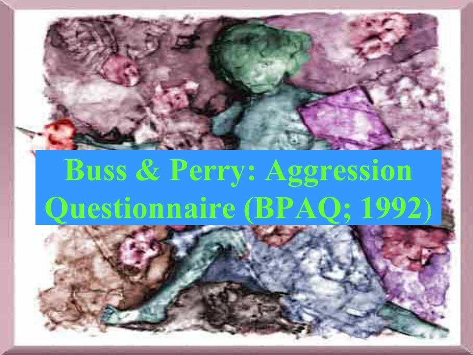 Buss & Perry: Aggression Questionnaire (BPAQ; 1992 )