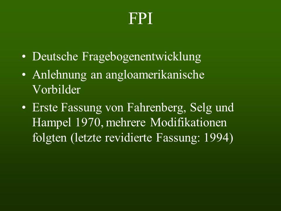 FPI Deutsche Fragebogenentwicklung Anlehnung an angloamerikanische Vorbilder Erste Fassung von Fahrenberg, Selg und Hampel 1970, mehrere Modifikationen folgten (letzte revidierte Fassung: 1994)