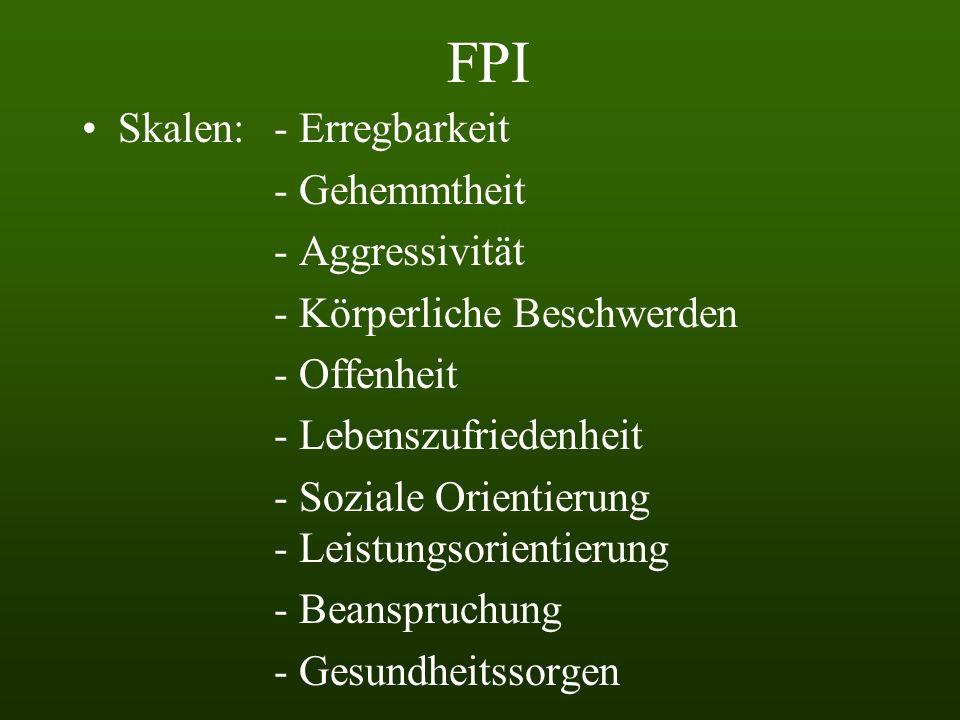 FPI Skalen:- Erregbarkeit - Gehemmtheit - Aggressivität - Körperliche Beschwerden - Offenheit - Lebenszufriedenheit - Soziale Orientierung - Leistungsorientierung - Beanspruchung - Gesundheitssorgen
