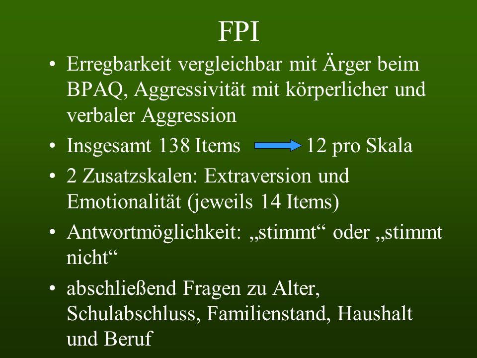 FPI Skalen:- Erregbarkeit - Gehemmtheit - Aggressivität - Körperliche Beschwerden - Offenheit - Lebenszufriedenheit - Soziale Orientierung - Leistungs