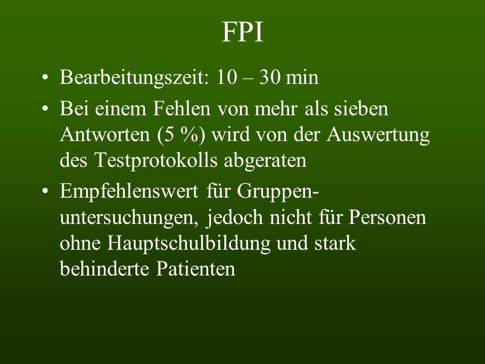 FPI Bearbeitungszeit: 10 – 30 min Bei einem Fehlen von mehr als sieben Antworten (5 %) wird von der Auswertung des Testprotokolls abgeraten Empfehlenswert für Gruppen- untersuchungen, jedoch nicht für Personen ohne Hauptschulbildung und stark behinderte Patienten