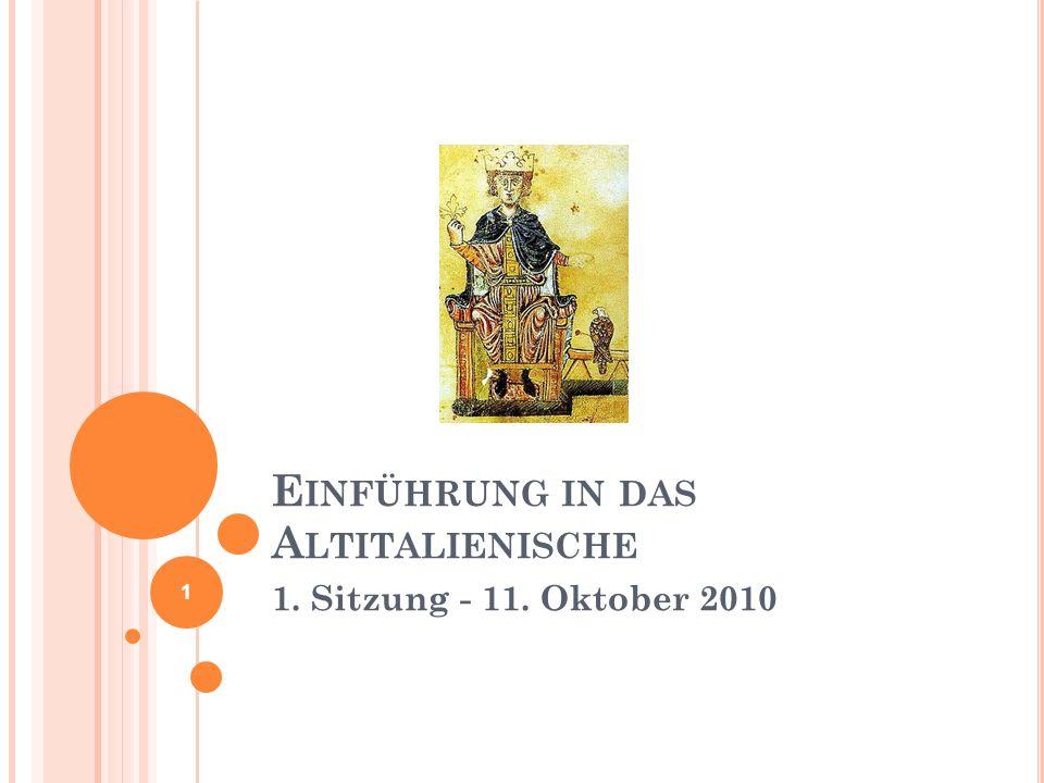 E INFÜHRUNG IN DAS A LTITALIENISCHE 1. Sitzung - 11. Oktober 2010 1