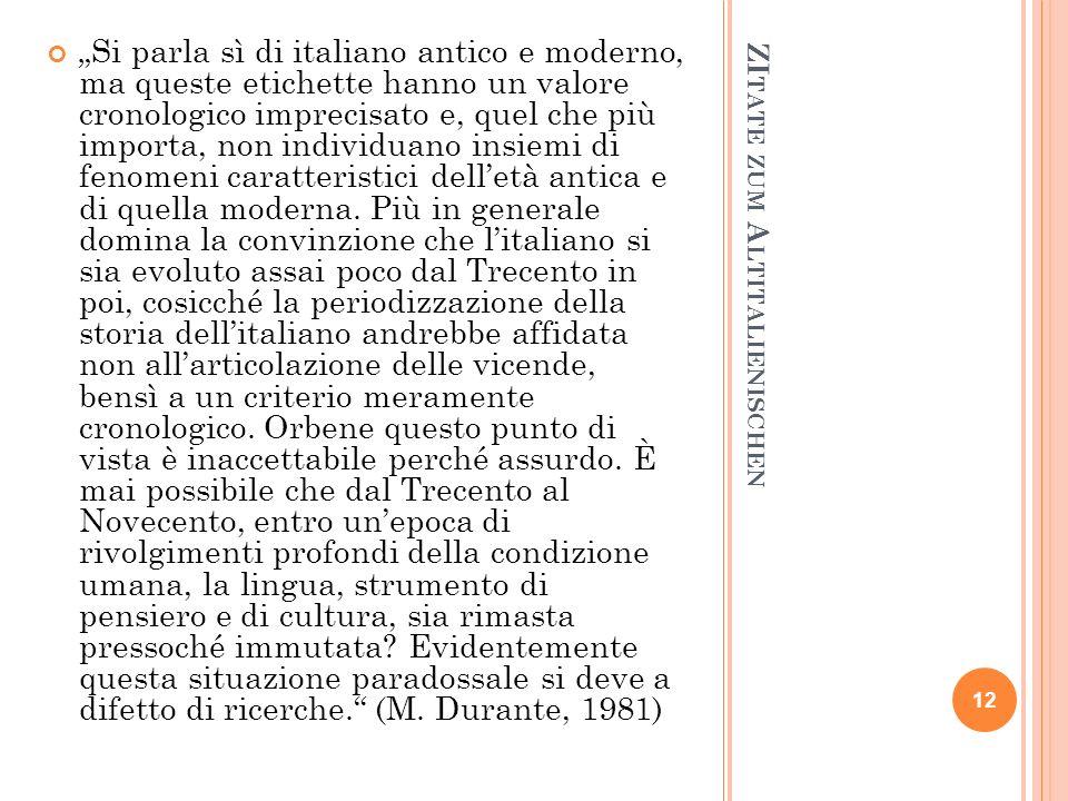 ZI TATE ZUM A LTITALIENISCHEN Si parla sì di italiano antico e moderno, ma queste etichette hanno un valore cronologico imprecisato e, quel che più im