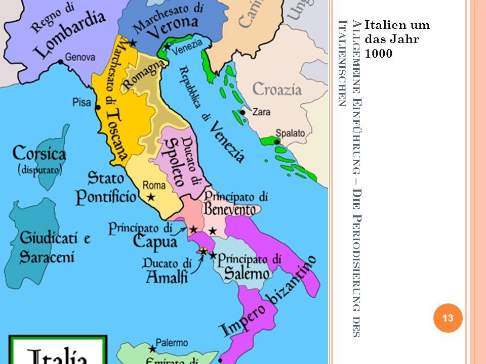 A LLGEMEINE E INFÜHRUNG – D IE P ERIODISIERUNG DES I TALIENISCHEN Italien um das Jahr 1000 13