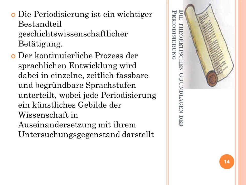 D IE THEORETISCHEN G RUNDLAGEN DER P ERIODISIERUNG Die Periodisierung ist ein wichtiger Bestandteil geschichtswissenschaftlicher Betätigung. Der konti
