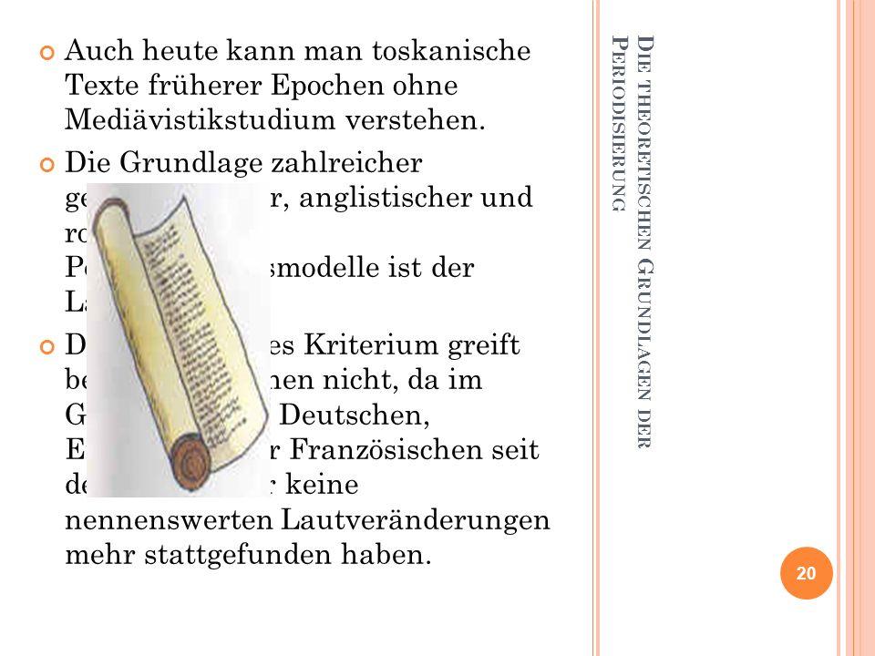 D IE THEORETISCHEN G RUNDLAGEN DER P ERIODISIERUNG Auch heute kann man toskanische Texte früherer Epochen ohne Mediävistikstudium verstehen. Die Grund