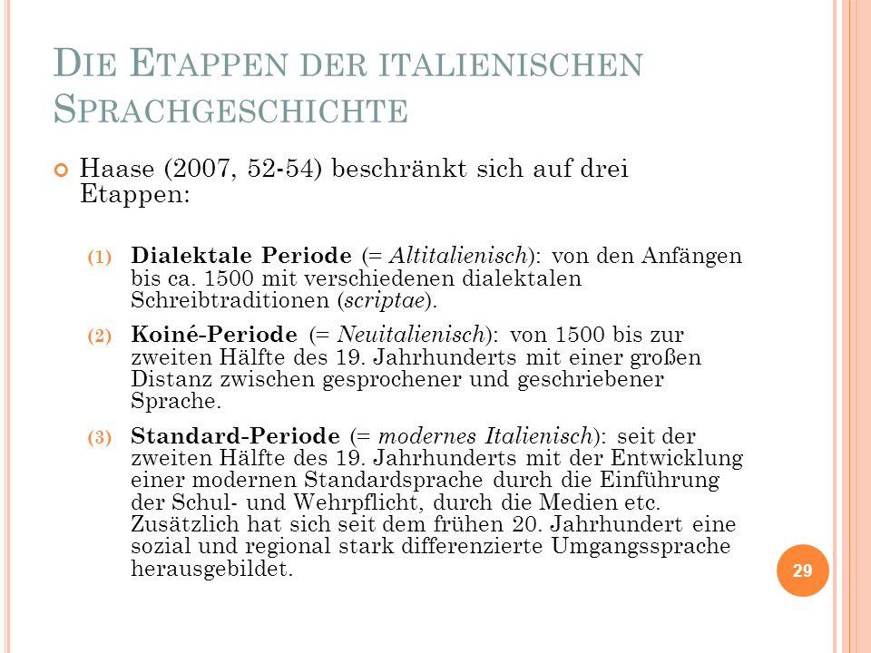 D IE E TAPPEN DER ITALIENISCHEN S PRACHGESCHICHTE Haase (2007, 52-54) beschränkt sich auf drei Etappen: (1) Dialektale Periode (= Altitalienisch ): vo