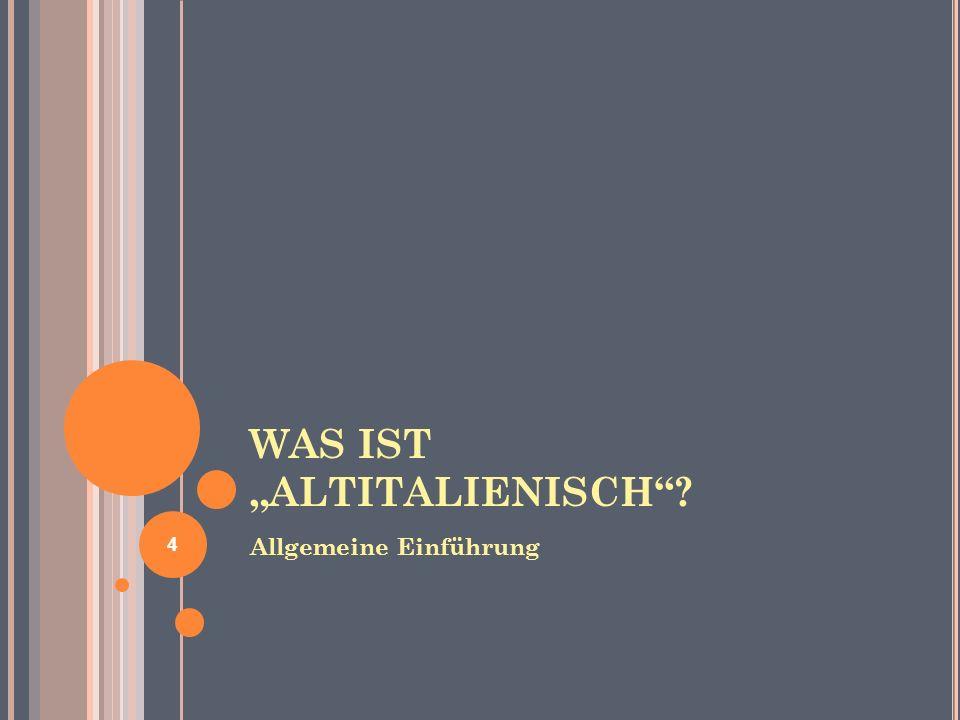 WAS IST ALTITALIENISCH? Allgemeine Einführung 4