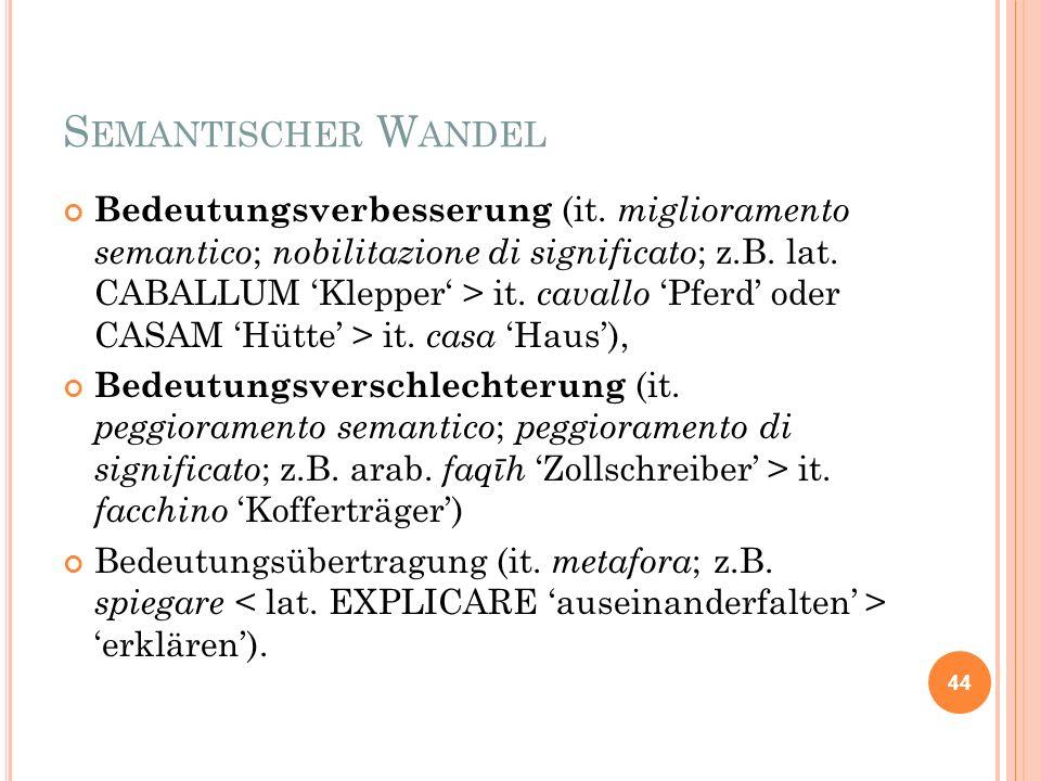 S EMANTISCHER W ANDEL Bedeutungsverbesserung (it. miglioramento semantico ; nobilitazione di significato ; z.B. lat. CABALLUM Klepper > it. cavallo Pf