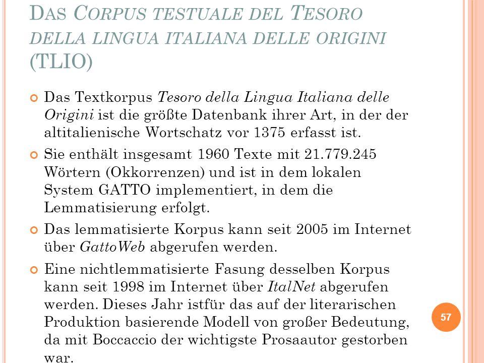 D AS C ORPUS TESTUALE DEL T ESORO DELLA LINGUA ITALIANA DELLE ORIGINI (TLIO) Das Textkorpus Tesoro della Lingua Italiana delle Origini ist die größte