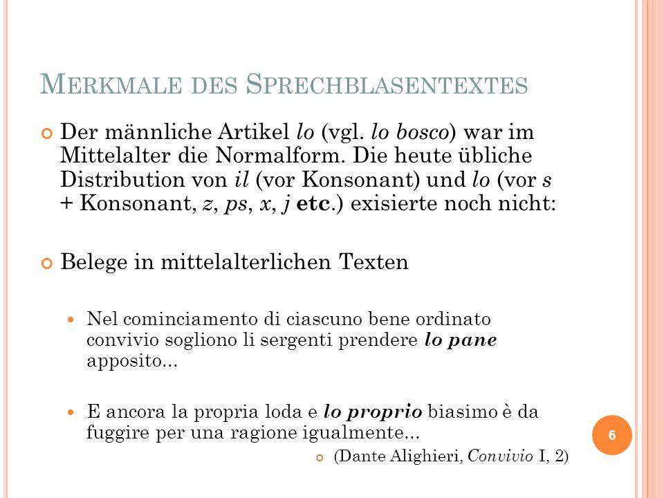 M ERKMALE DES S PRECHBLASENTEXTES Der männliche Artikel lo (vgl. lo bosco ) war im Mittelalter die Normalform. Die heute übliche Distribution von il (