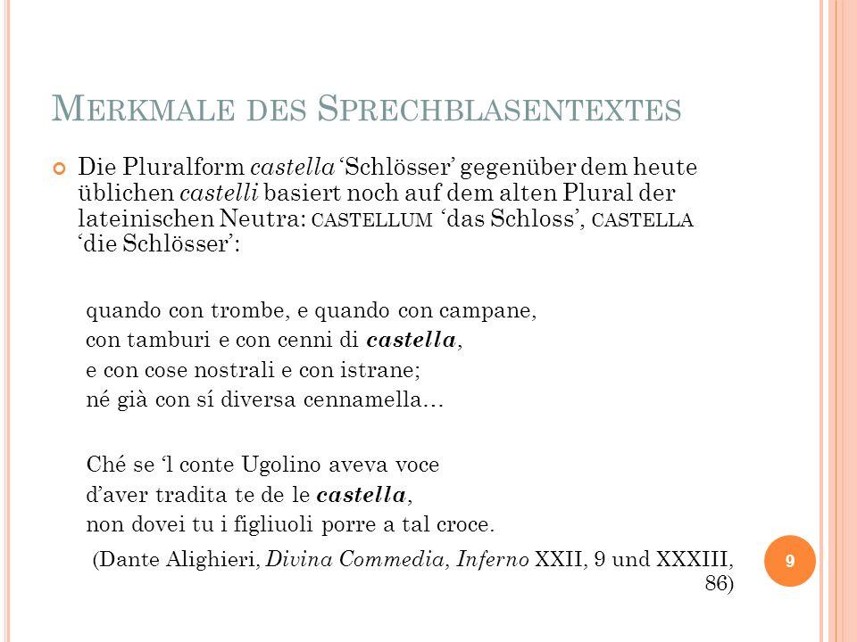 M ERKMALE DES S PRECHBLASENTEXTES Die Pluralform castella Schlösser gegenüber dem heute üblichen castelli basiert noch auf dem alten Plural der latein
