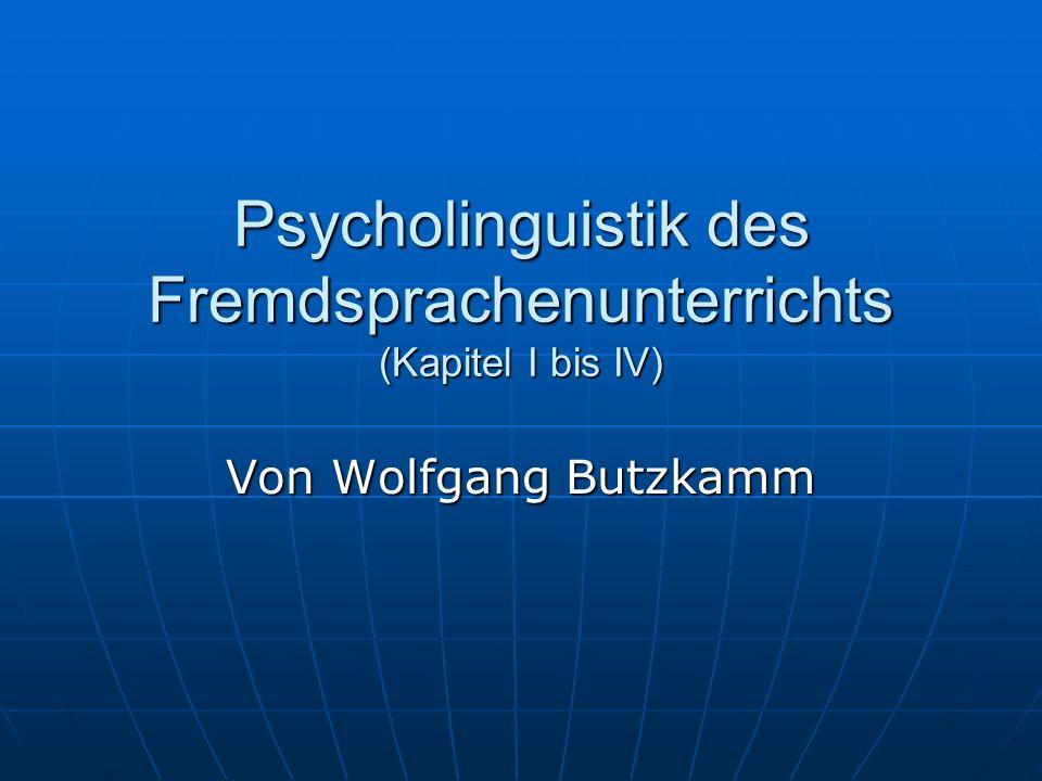 Psycholinguistik des Fremdsprachenunterrichts (Kapitel I bis IV) Von Wolfgang Butzkamm